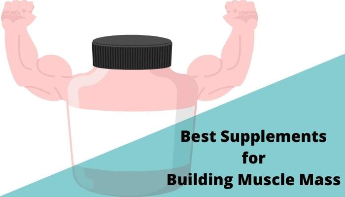 Top 6 Supplements to Build Muscle Mass